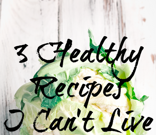 Three Healthy Recipes I Can't Live Without